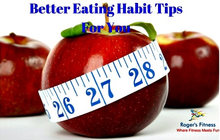 Better Eating Habit Tips For You & Yours