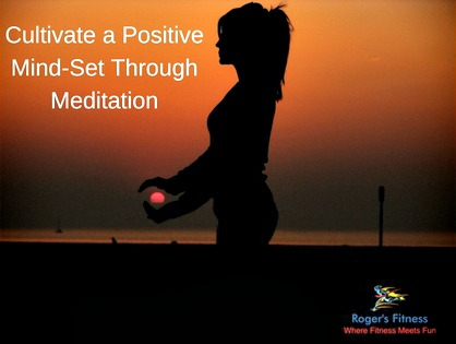 Cultivate a Positive Mind-Set Through Meditation