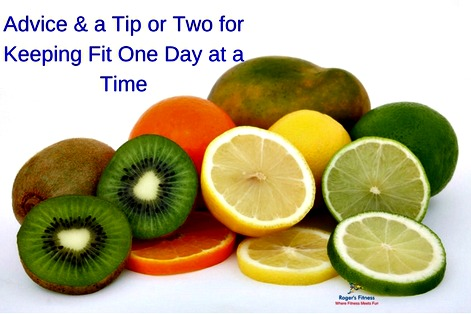 Advice & a Tip or Two for Keeping Fit One Day at a Time