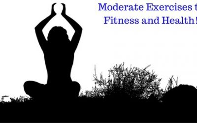 Moderate Exercises to Fitness and Health!