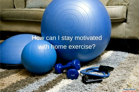How can I stay motivated with home exercise?