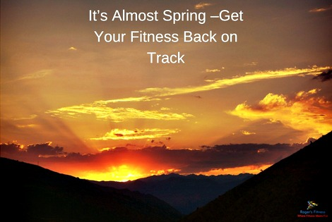 It's  Springtime, Get Your Fitness Back.