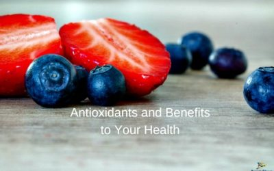 Antioxidants and Benefits to Your Health
