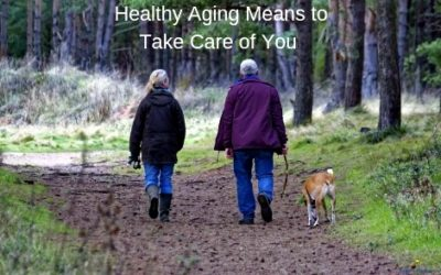 Healthy Aging Means to Take Care of You