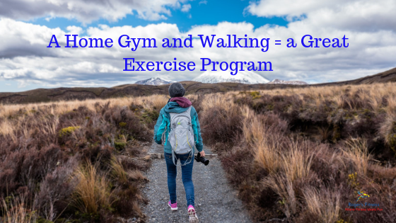 A Home Gym and Walking = a Great Exercise Program