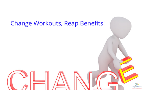 Change Workouts and Reap Benefits!